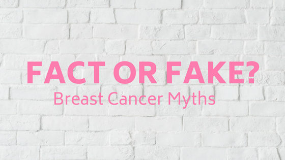 Fact or Fake? Breast Cancer Myths