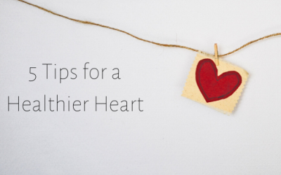 5 Tips for a Healthier Heart